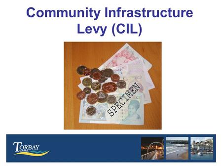 Community Infrastructure Levy (CIL). Community Infrastructure Levy- What is it? Tax on new floor space or additional dwellings. Includes domestic extensions.