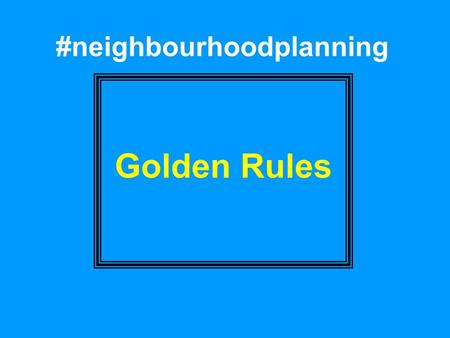 "#neighbourhoodplanning Golden Rules. First Golden Rule PLAN POSITIVELY ""Planning must be a creative exercise in finding ways to enhance and improve the."
