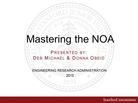 Mastering the NOA ENGINEERING RESEARCH ADMINISTRATION 2013 P RESENTED BY : D EB M ICHAEL & D ONNA O BEID.