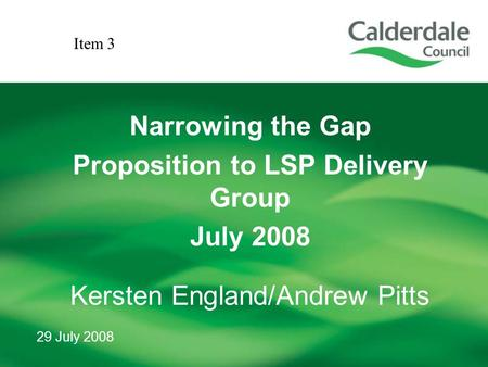 29 July 2008 Narrowing the Gap Proposition to LSP Delivery Group July 2008 Kersten England/Andrew Pitts Item 3.