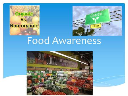 Food Awareness.  Seasonality of food refers to the times of year when a given type of food is at its peak, either in terms of harvest or its flavor.
