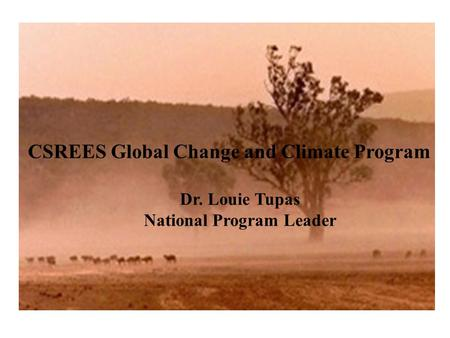 CSREES Global Change and Climate Program Dr. Louie Tupas National Program Leader.