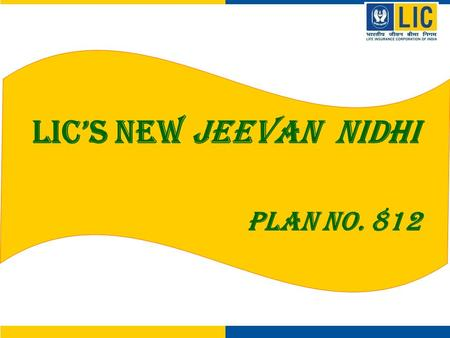 LIC's New Jeevan Nidhi Plan No. 812. LIC's New Jeevan Nidhi - Highlights Life Protection ~ Insurance Cover upto Date of Vesting Pension ~ Option To purchase.