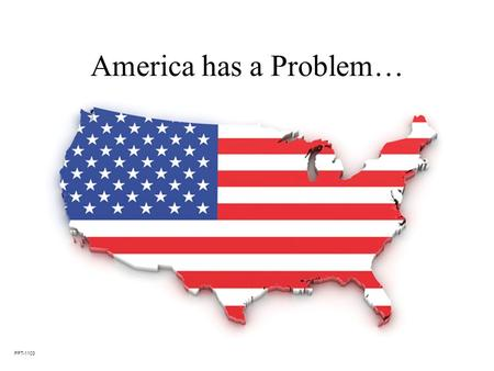 America has a Problem… PPT-1103. And We Have the Solution!