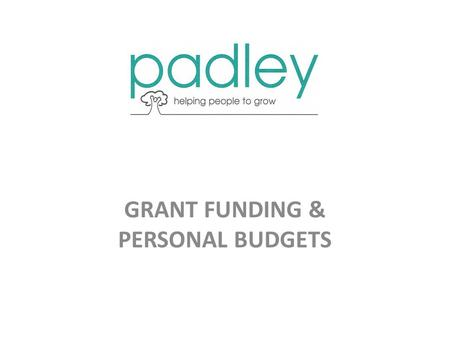 GRANT FUNDING & PERSONAL BUDGETS. GRANT FUNDING Limited number of customers Referrals 1-2 year Service Agreement 3-6 month statistics Annual Review Limited.
