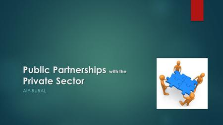 Public Partnerships with the Private Sector AIP-RURAL.