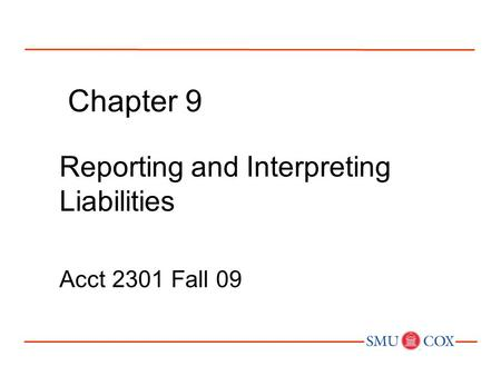 Chapter 9 Reporting and Interpreting Liabilities Acct 2301 Fall 09.