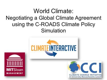 World Climate: Negotiating a Global Climate Agreement using the C-ROADS Climate Policy Simulation.