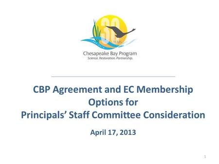CBP Agreement and EC Membership Options for Principals' Staff Committee Consideration April 17, 2013 1.