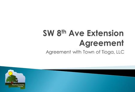 Agreement with Town of Tioga, LLC. Total Cost Estimate: $6,420,000 Total Estimate for Agreement Portion: $3,700,000 Developer responsible for 9.7% of.