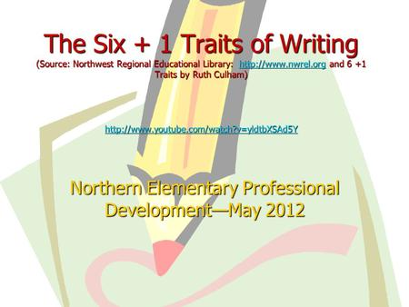 The Six + 1 Traits of Writing (Source: Northwest Regional Educational Library:  and 6 +1 Traits by Ruth Culham)