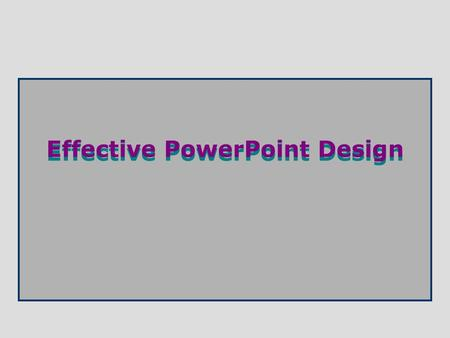 Effective PowerPoint Design. Principles of good presentation design  Develop and use a slide template –provide a consistent look and feel to your presentation.