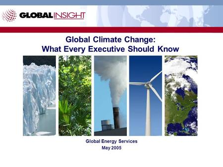 Global Climate Change: What Every Executive Should Know Global Energy Services May 2005.