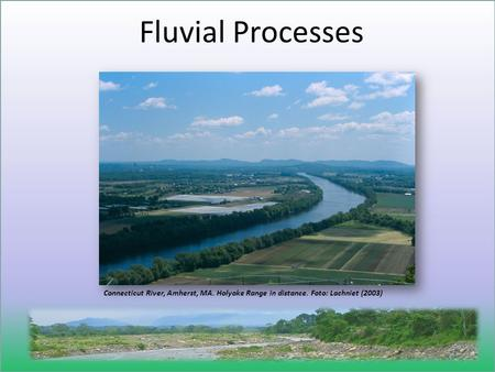 Fluvial Processes Connecticut River, Amherst, MA. Holyoke Range in distance. Foto: Lachniet (2003)