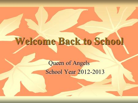 Welcome Back to School Queen of Angels School Year 2012-2013 School Year 2012-2013.