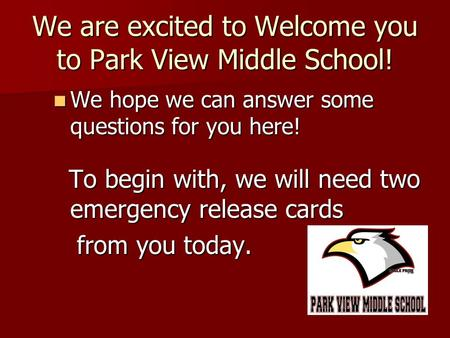 We are excited to Welcome you to Park View Middle School! We hope we can answer some questions for you here! We hope we can answer some questions for you.