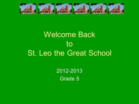 Welcome Back to St. Leo the Great School 2012-2013 Grade 5.