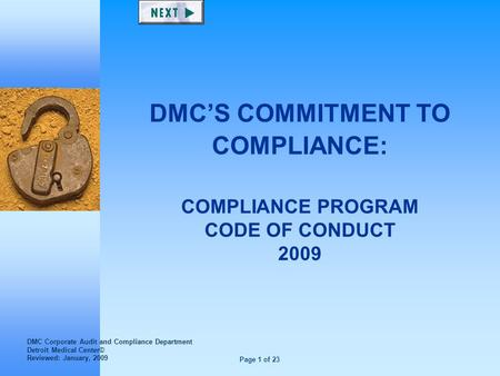 Page 1 of 23 DMC'S COMMITMENT TO COMPLIANCE: COMPLIANCE PROGRAM CODE OF CONDUCT 2009 DMC Corporate Audit and Compliance Department Detroit Medical Center©
