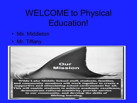 WELCOME to Physical Education! Ms. Middleton Mr. Tiffany.
