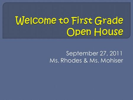 September 27, 2011 Ms. Rhodes & Ms. Mohiser. -Arrival starts at 7:50am the day begins at 8:00 sharp. -Dismissal is 3:30 pm. Please do not take child before.