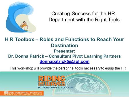 H R Toolbox – Roles and Functions to Reach Your Destination Presenter: Dr. Donna Patrick – Consultant Pivot Learning Partners This.