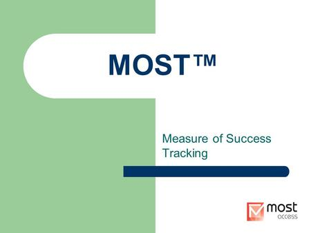 MOST™ Measure of Success Tracking. MOST™ MOST™ was developed by a compliance officer and healthcare consultant because of the increasing expectations.