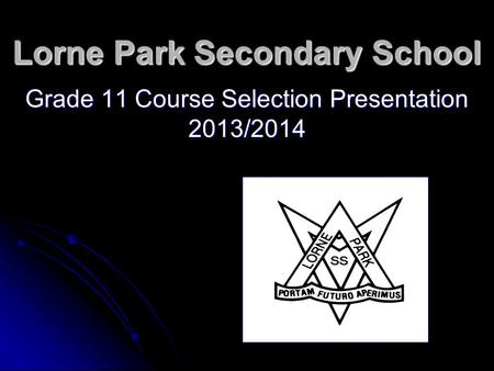 Lorne Park Secondary School Grade 11 Course Selection Presentation 2013/2014.