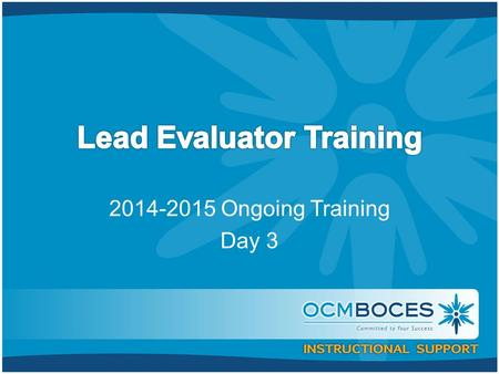 2014-2015 Ongoing Training Day 3. Welcome Back! [re]Orientation Lead Evaluator Training Background Agenda Review.