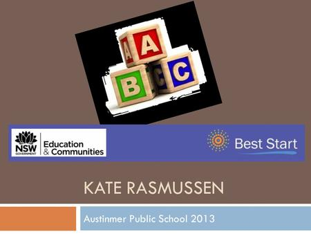 KATE RASMUSSEN Austinmer Public School 2013. What is Best Start?  The Best Start Assessment is a Department of Education and Communities initiative.