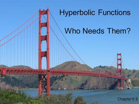 Hyperbolic Functions Who Needs Them?