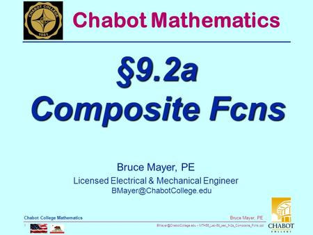 MTH55_Lec-58_sec_9-2a_Composite_Fcns.ppt 1 Bruce Mayer, PE Chabot College Mathematics Bruce Mayer, PE Licensed Electrical & Mechanical.