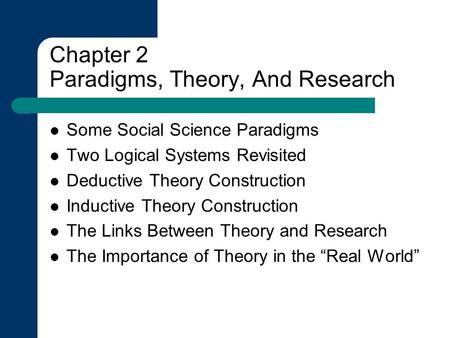 Chapter 2 Paradigms, Theory, And Research Some Social Science Paradigms Two Logical Systems Revisited Deductive Theory Construction Inductive Theory Construction.