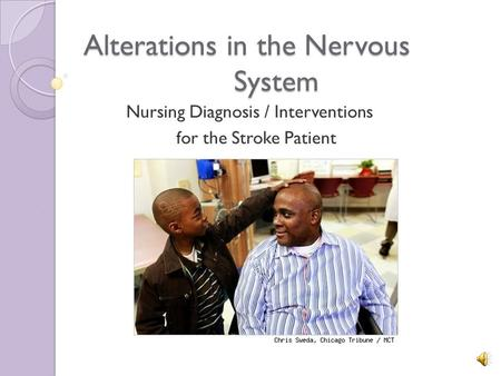 Alterations in the Nervous System Nursing Diagnosis / Interventions for the Stroke Patient.