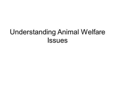 Understanding Animal Welfare Issues. Objective 1: Identify ethics involved with animal production. I. Ethics involve examination of moral issues to determine.