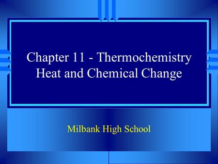 Chapter 11 - Thermochemistry Heat and Chemical Change Milbank High School.