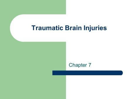 Traumatic Brain Injuries Chapter 7. Traumatic Brain Injuries Head injuries are a leading cause of accidental death in the United States Damage is caused.