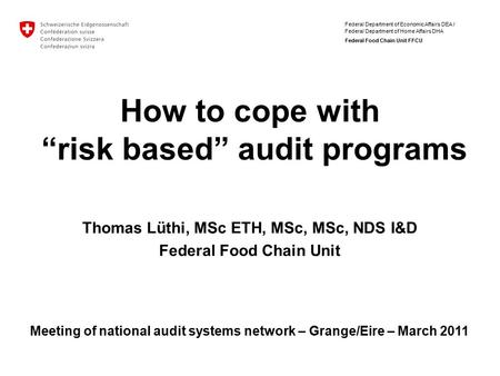 "Federal Department of Economic Affairs DEA / Federal Department of Home Affairs DHA Federal Food Chain Unit FFCU How to cope with ""risk based"" audit programs."