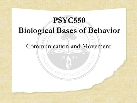 PSYC550 Biological Bases of Behavior Communication and Movement.