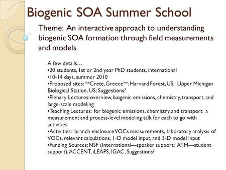 Biogenic SOA Summer School Theme: An interactive approach to understanding biogenic SOA formation through field measurements and models A few details…