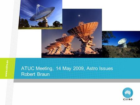 ATUC Meeting, 14 May 2009, Astro Issues Robert Braun.