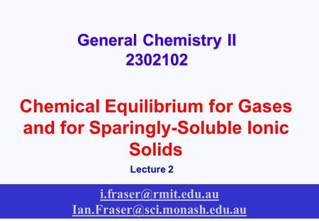 General Chemistry II 2302102 Chemical Equilibrium for Gases and for Sparingly-Soluble Ionic Solids Lecture 2