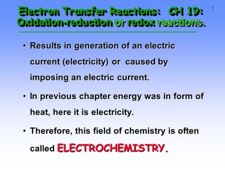 1 Electron Transfer Reactions: CH 19: Oxidation-reduction or redox reactions. Results in generation of an electric current (electricity) or caused by.