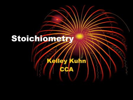 Stoichiometry Kelley Kuhn CCA. What the heck is stoichiometry? Stoichiometry is what we use in chemistry to solve problems. For example, you can use stoichiometry.
