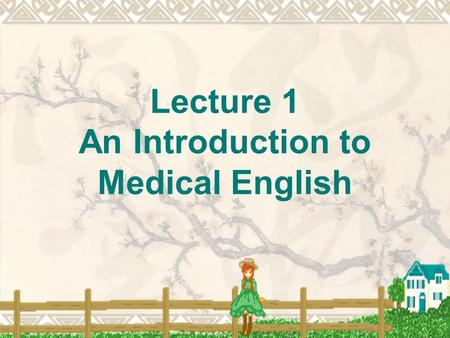 Lecture 1 An Introduction to Medical English. Warm-up Can you list the medical courses you know ?