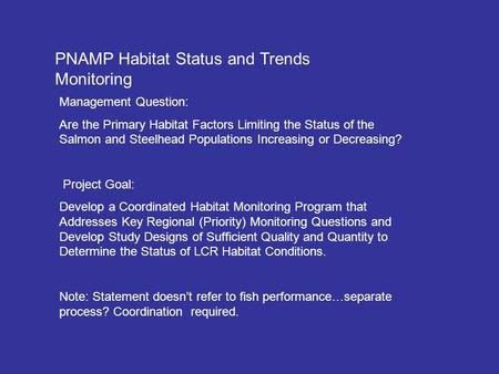 PNAMP Habitat Status and Trends Monitoring Management Question: Are the Primary Habitat Factors Limiting the Status of the Salmon and Steelhead Populations.