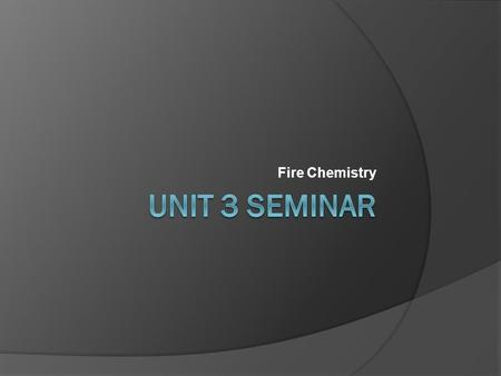 Fire Chemistry. Objectives  Energy release rates in solids, liquids, and gases.  Answer basic questions as it relates to the chemical composition of.