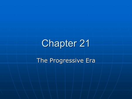 Chapter 21 The Progressive Era. The Progressive Movement -An effort that started in the early 1900's to bring government back to the people -An effort.