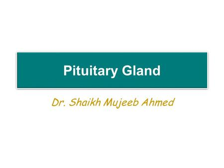 Pituitary Gland Dr. Shaikh Mujeeb Ahmed. Lecture Objectives Explain the hypothalamus as the major integrative site for the neuroendocrine system. Contrast.