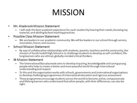MISSION Mr. Alsabrook Mission Statement – I will seek the best academic experience for each student by hearing their needs, knowing my material, and abiding.
