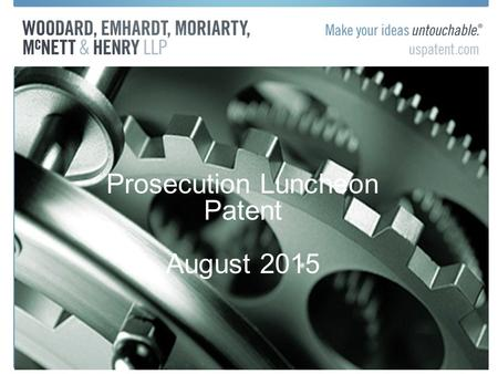 Prosecution Luncheon Patent August 2015. Calendar IPO Annual Meeting –Sept. 27-29- Chicago Indy Bar –At the Bar with the Bench Tonight, Aug. 20 th 5:30.